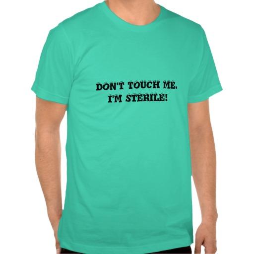 dont_touch_me_im_sterile_t_shirt-r496b5bba2bc64160994346179899c7bc_8nav5_512